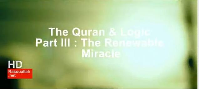 The Quran Logic Part III The renewable Miracle